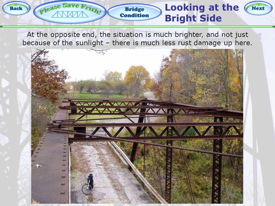 Bridge Condition – Looking at the Bright Side Looking at the Bright Side At the opposite end, the situation is much brighter, and not just because of the sunlight – there is much less rust damage up here.