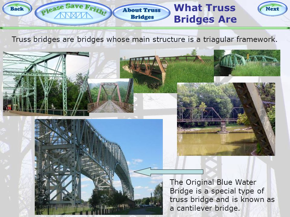 About Truss Bridges – Truss Intro Truss bridges are bridges whose main structure is a triagular framework.