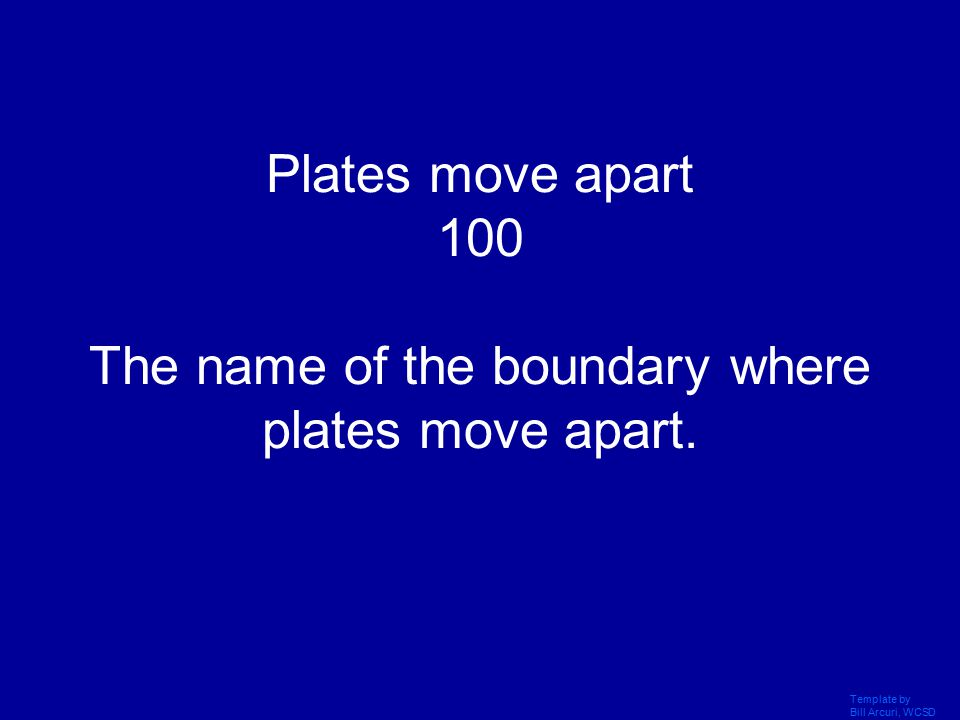 Template by Bill Arcuri, WCSD What is the theory of Plate Tectonics