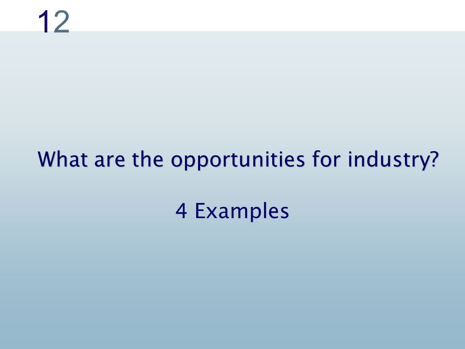 1212 What are the opportunities for industry? 4 Examples