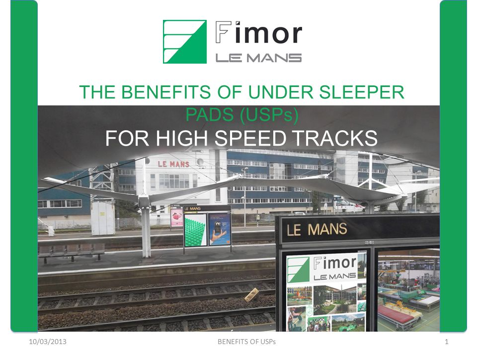 10/03/20131BENEFITS OF USPs THE BENEFITS OF UNDER SLEEPER PADS (USPs) FOR HIGH SPEED TRACKS