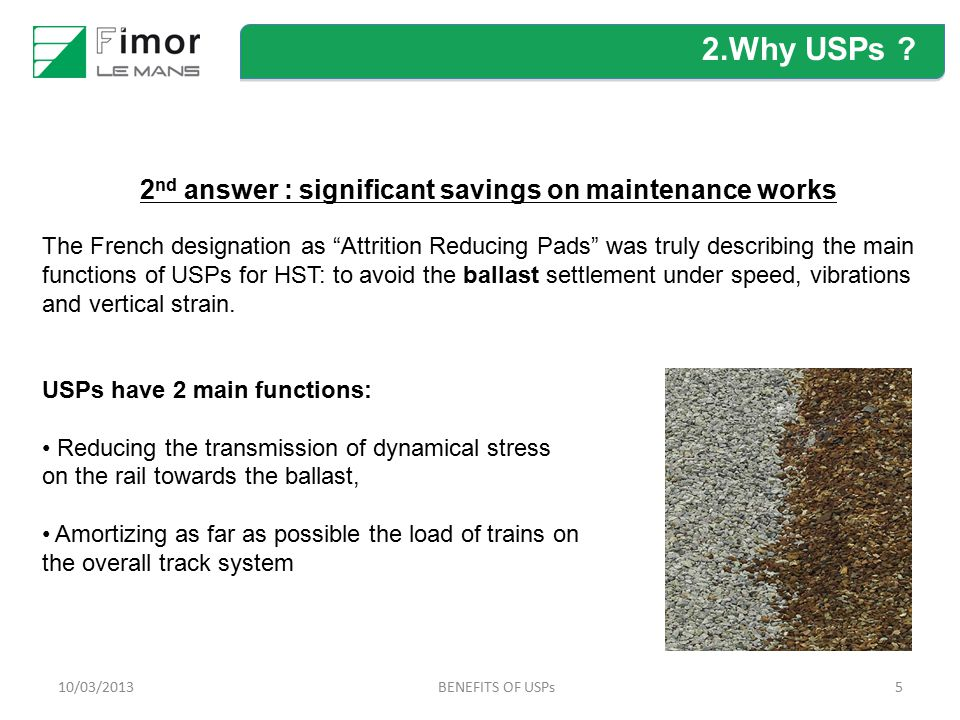 "510/03/2013BENEFITS OF USPs 2 nd answer : significant savings on maintenance works The French designation as ""Attrition Reducing Pads"" was truly descr"