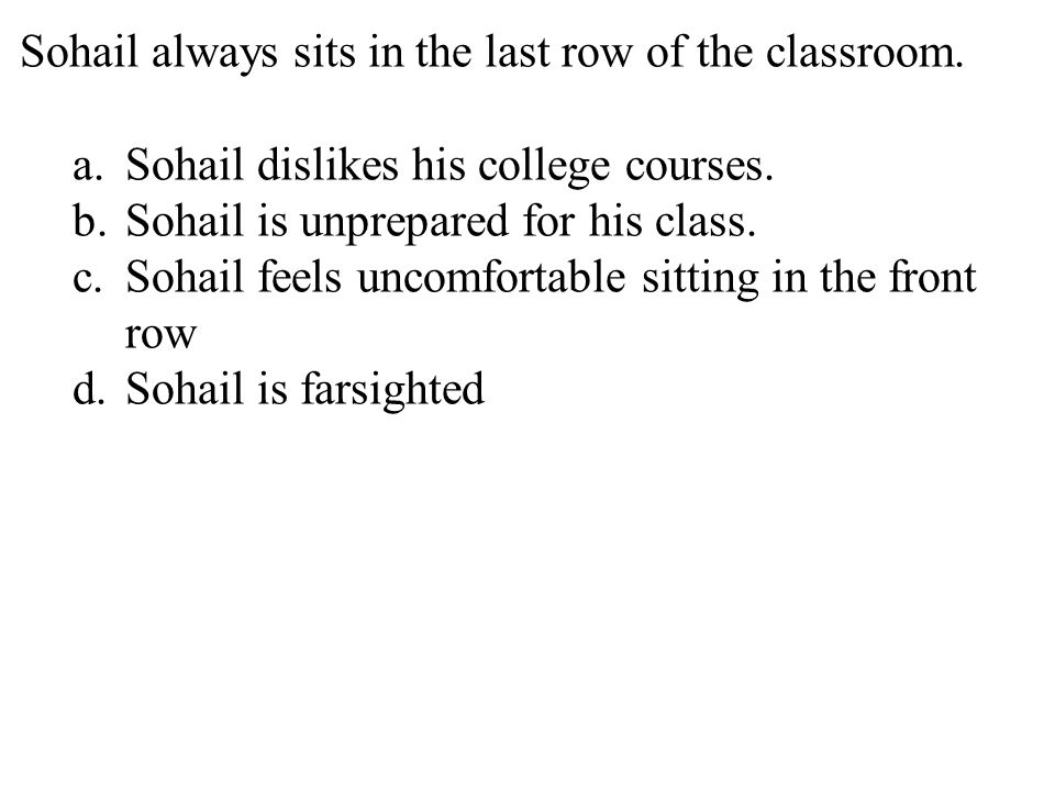 12 Sohail always sits in the last row of the classroom.