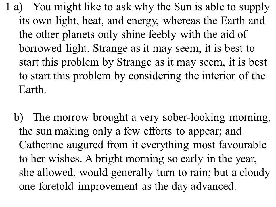 20 1 a)You might like to ask why the Sun is able to supply its own light, heat, and energy, whereas the Earth and the other planets only shine feebly with the aid of borrowed light.