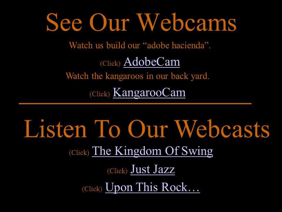 See Our Webcams Watch us build our adobe hacienda .