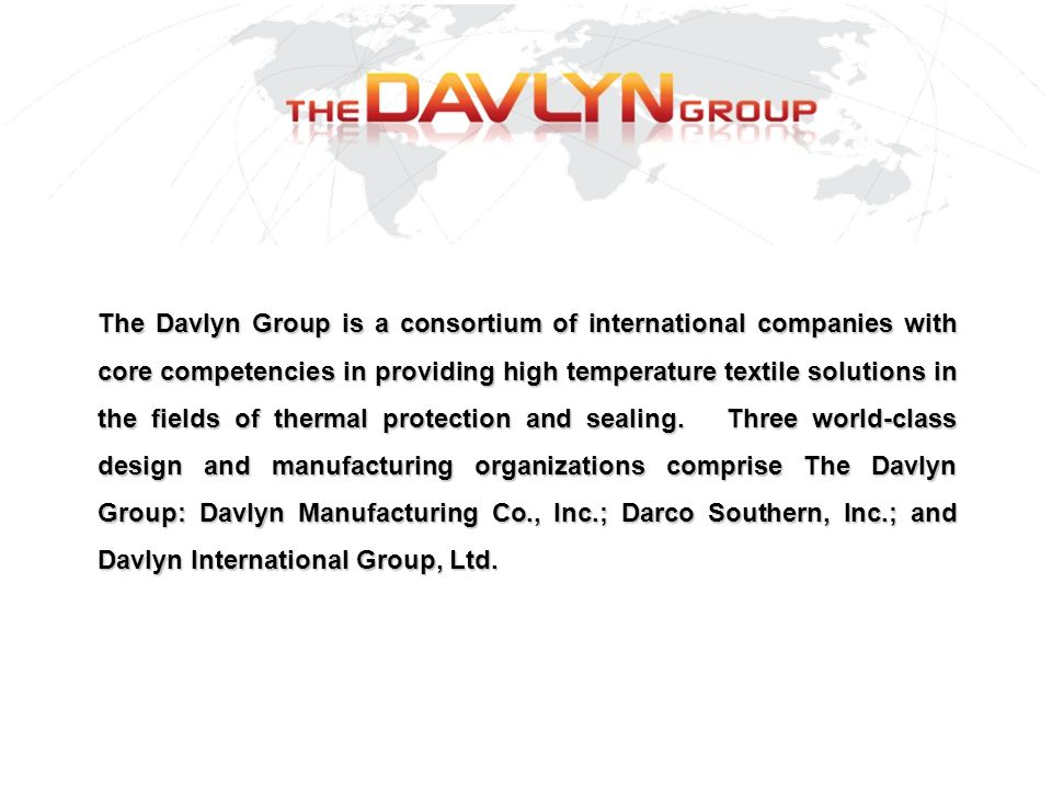 Founded in 1980, Davlyn Manufacturing Co., Inc., is a textile manufacturer and demonstrated global leader in providing thermal protection solutions to the global commercial and industrial markets.