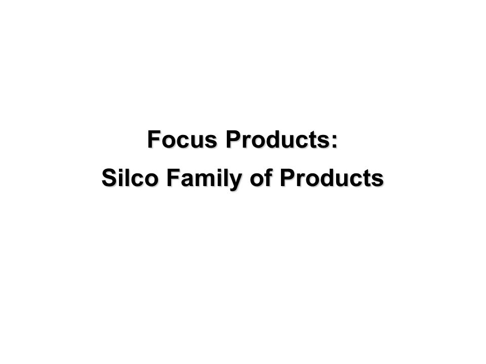 Focus Products: Silco Family of Products P.O.
