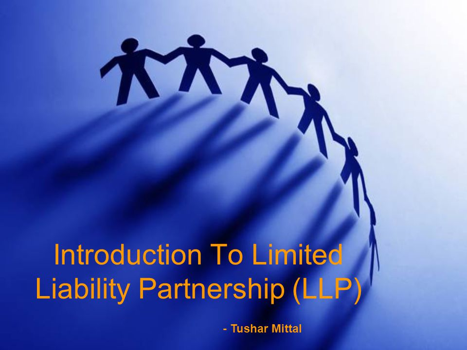 Introduction To Limited Liability Partnership (LLP) - Tushar Mittal