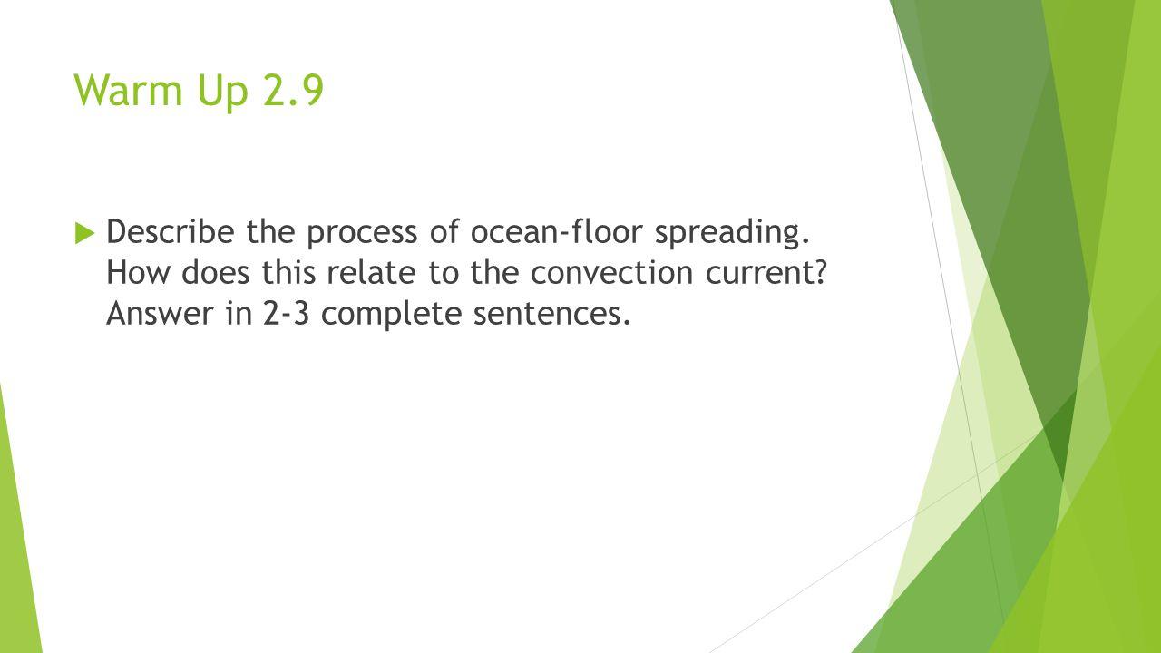 Warm Up 2.9  Describe the process of ocean-floor spreading.