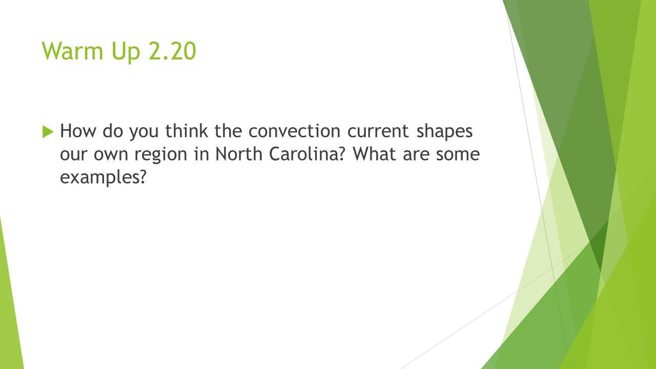 Warm Up 2.20  How do you think the convection current shapes our own region in North Carolina.