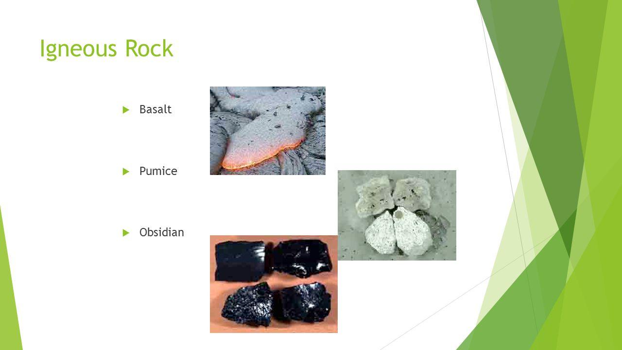 Igneous Rock  Basalt  Pumice  Obsidian