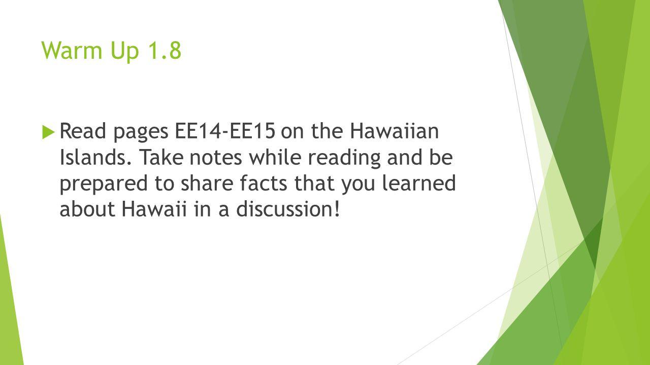 Warm Up 1.8  Read pages EE14-EE15 on the Hawaiian Islands.