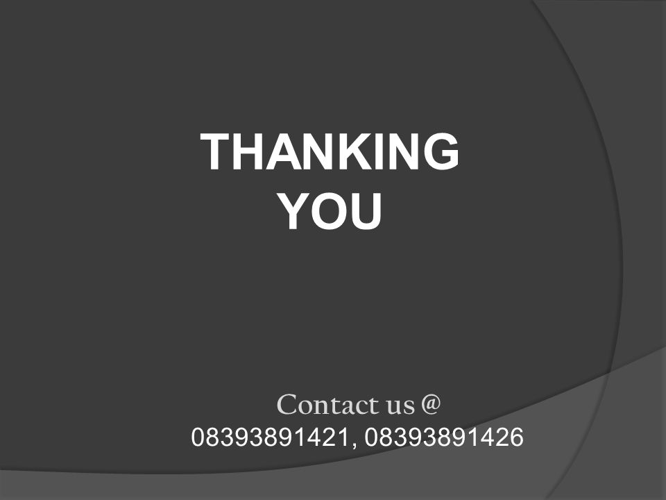 Contact us @ 08393891421, 08393891426 THANKING YOU