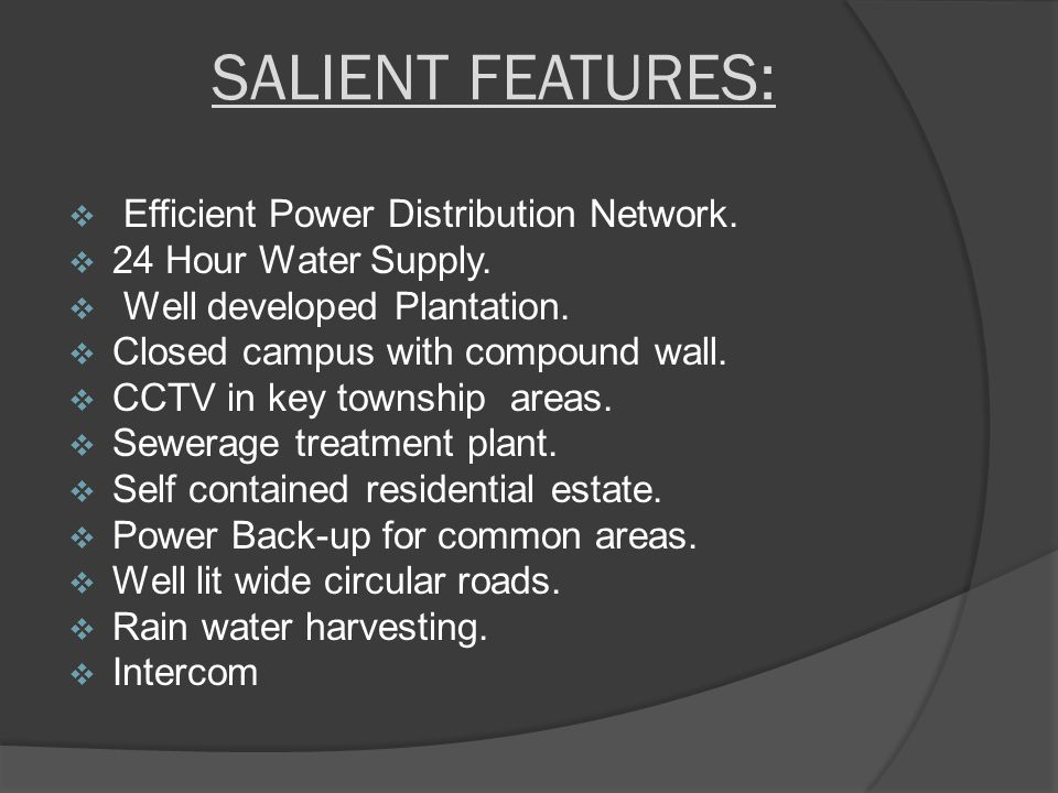 SALIENT FEATURES:  Efficient Power Distribution Network.  24 Hour Water Supply.  Well developed Plantation.  Closed campus with compound wall.  C