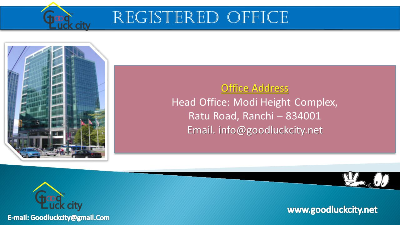 Registered office Office Address Head Office: Modi Height Complex, Ratu Road, Ranchi – 834001 Email.