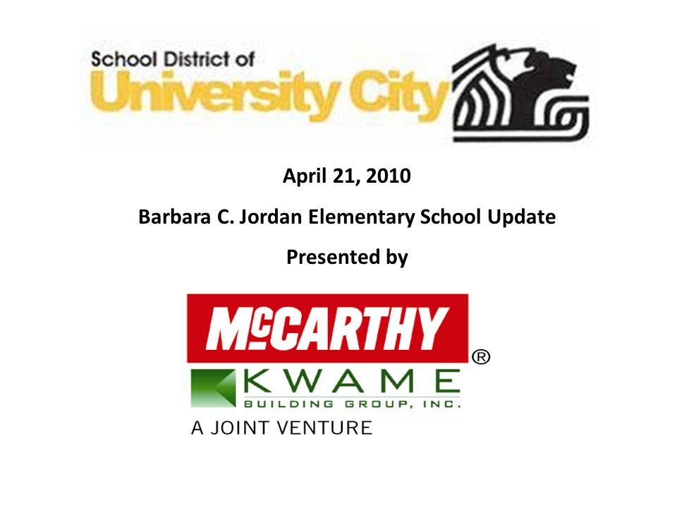 April 21, 2010 Barbara C. Jordan Elementary School Update Presented by