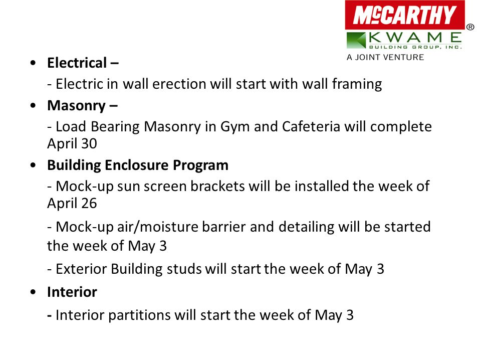 Electrical – - Electric in wall erection will start with wall framing Masonry – - Load Bearing Masonry in Gym and Cafeteria will complete April 30 Bui