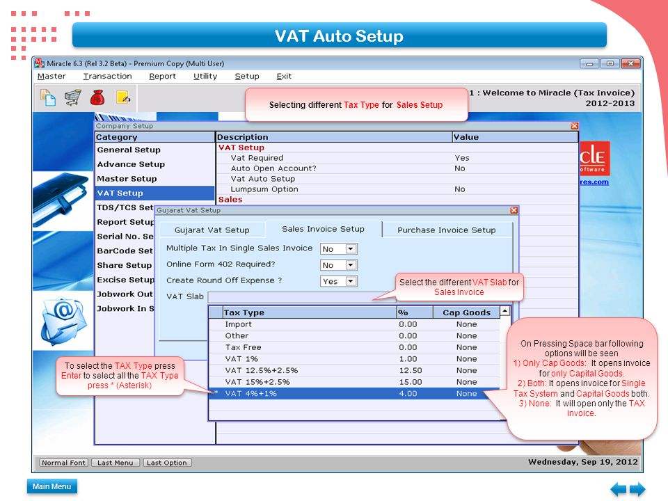 VAT Auto Setup Main Menu Select the different VAT Slab for Sales Invoice To select the TAX Type press Enter to select all the TAX Type press * (Asterisk) On Pressing Space bar following options will be seen 1) Only Cap Goods: It opens invoice for only Capital Goods.