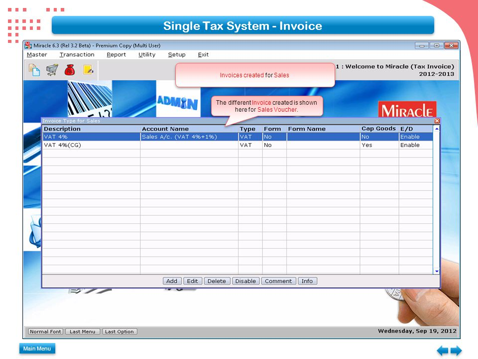 Single Tax System - Invoice Main Menu The different Invoice created is shown here for Sales Voucher.