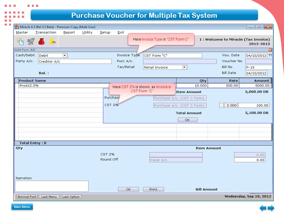 Purchase Voucher for Multiple Tax System Main Menu Here CST 2% is shown, as Invoice is CST Form C Here Invoice Type is CST Form C