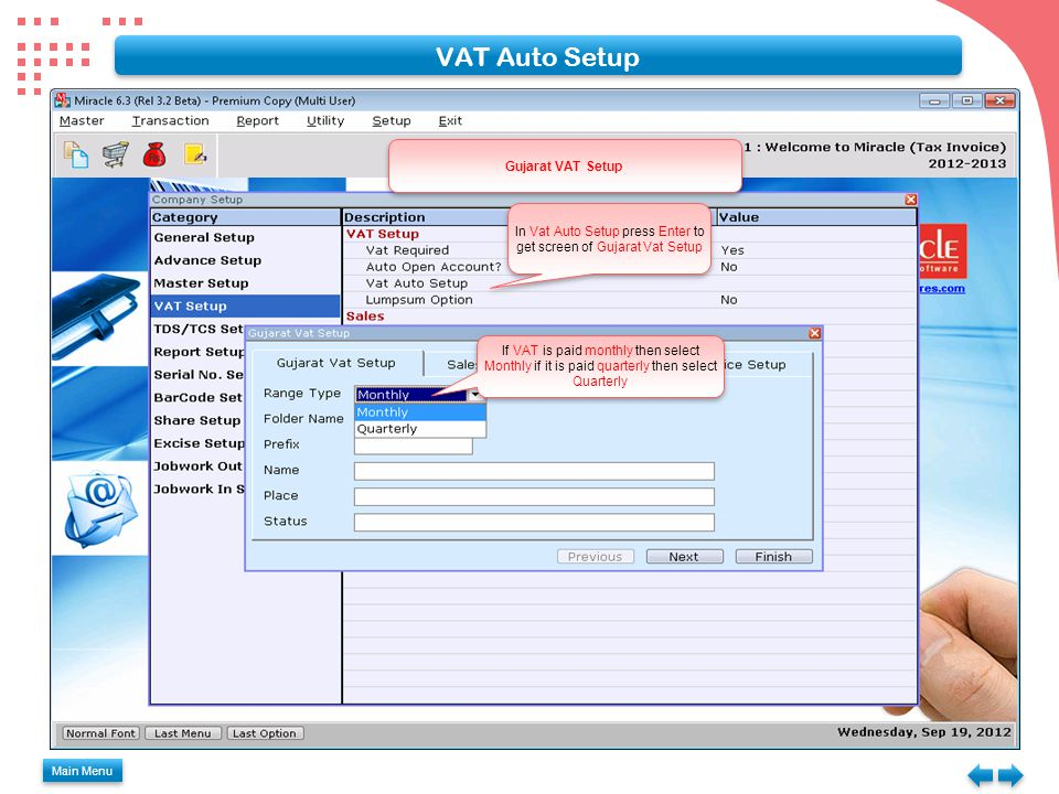 VAT Invoice & Expense Main Menu VAT Auto Setup Give the name of the folder where the VAT forms will be kept Here give the Prefix for the E- Return forms generated Give the Name of the person responsible for filling VAT Give the Place from where filling is done.