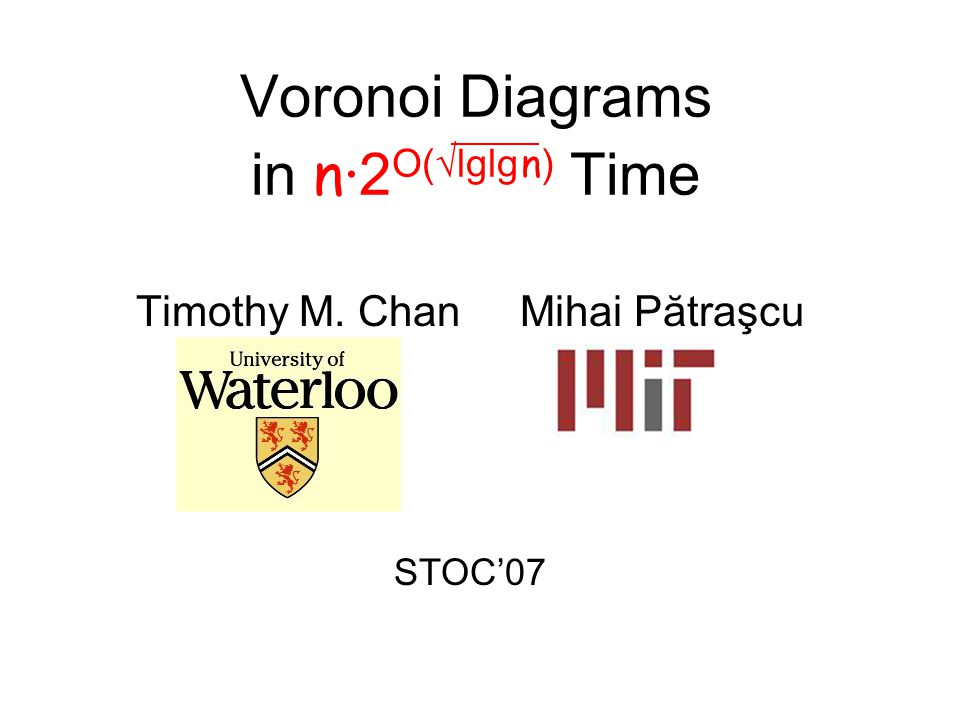 Voronoi Diagrams in n· 2 O(√lglg n ) Time Timothy M. ChanMihai Pătraşcu STOC'07