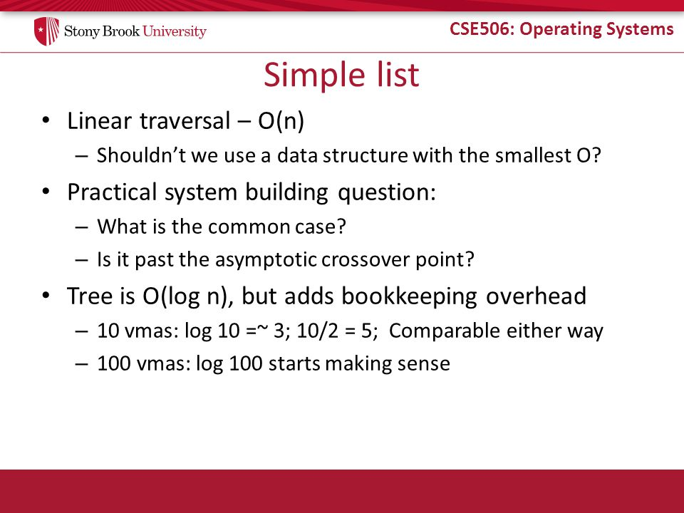 CSE506: Operating Systems Simple list Linear traversal – O(n) – Shouldn't we use a data structure with the smallest O? Practical system building quest