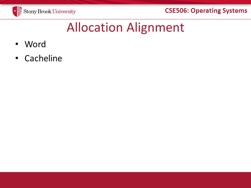 CSE506: Operating Systems Allocation Alignment Word Cacheline