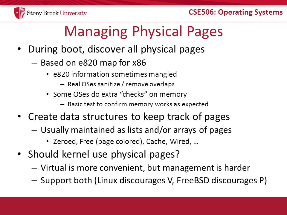 CSE506: Operating Systems Managing Physical Pages During boot, discover all physical pages – Based on e820 map for x86 e820 information sometimes mang