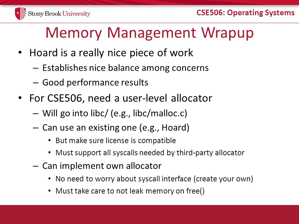 CSE506: Operating Systems Memory Management Wrapup Hoard is a really nice piece of work – Establishes nice balance among concerns – Good performance r