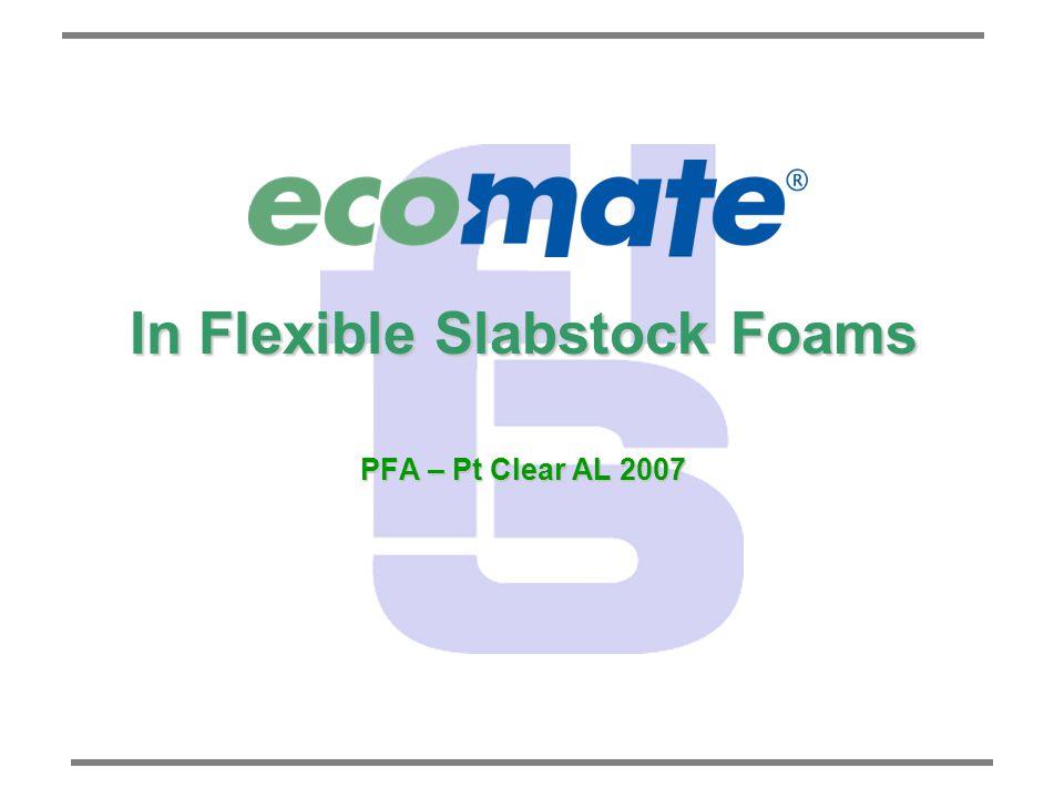 In Flexible Slabstock Foams PFA – Pt Clear AL 2007