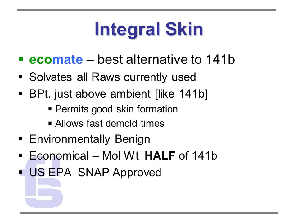  ecomate – best alternative to 141b  Solvates all Raws currently used  BPt.