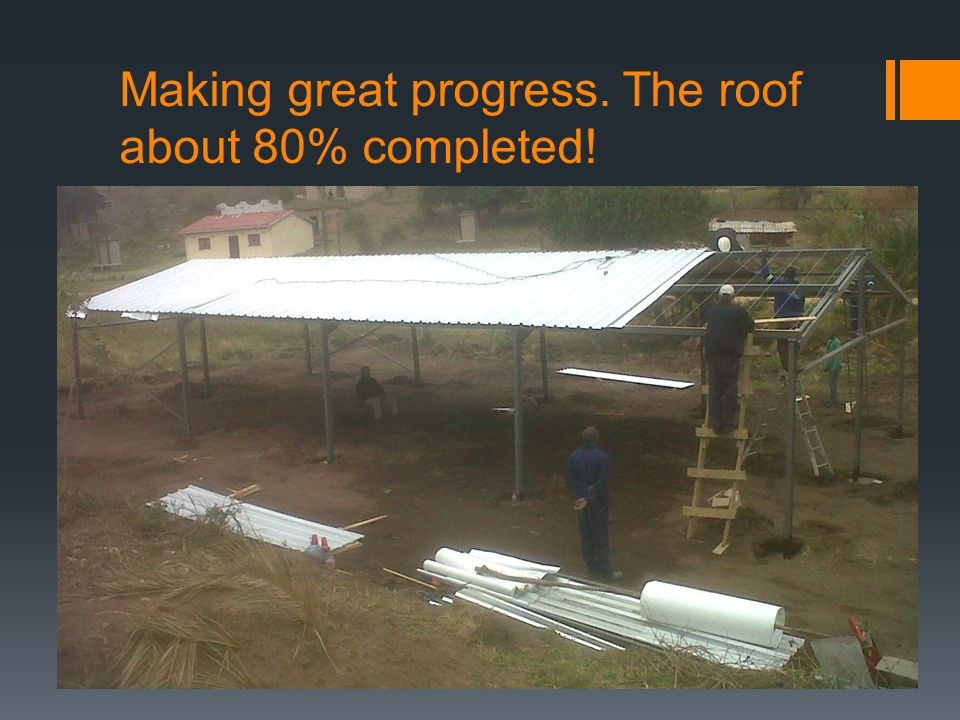 Making great progress. The roof about 80% completed!