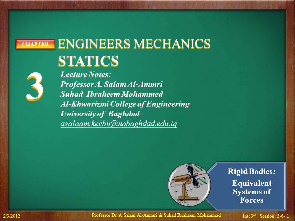 Int: 3 rd Session: 3-6- 1 ENGINEERS MECHANICS ENGINEERS MECHANICS STATICS STATICS CHAPTER3CHAPTER3 Lecture Notes: Professor A. Salam Al-Ammri Suhad Ib