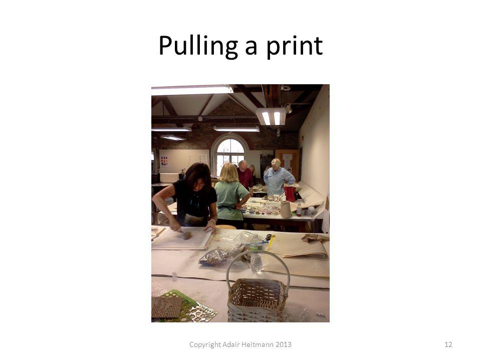 Pulling a print Copyright Adair Heitmann 201312