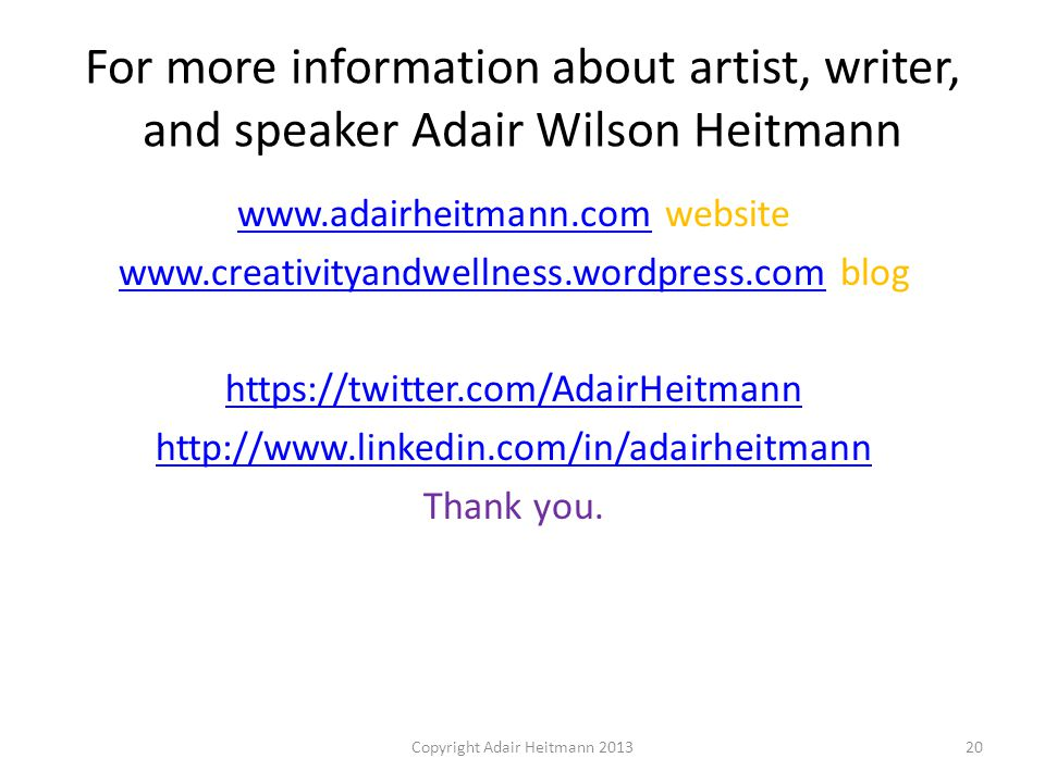 For more information about artist, writer, and speaker Adair Wilson Heitmann www.adairheitmann.comwww.adairheitmann.com website www.creativityandwelln
