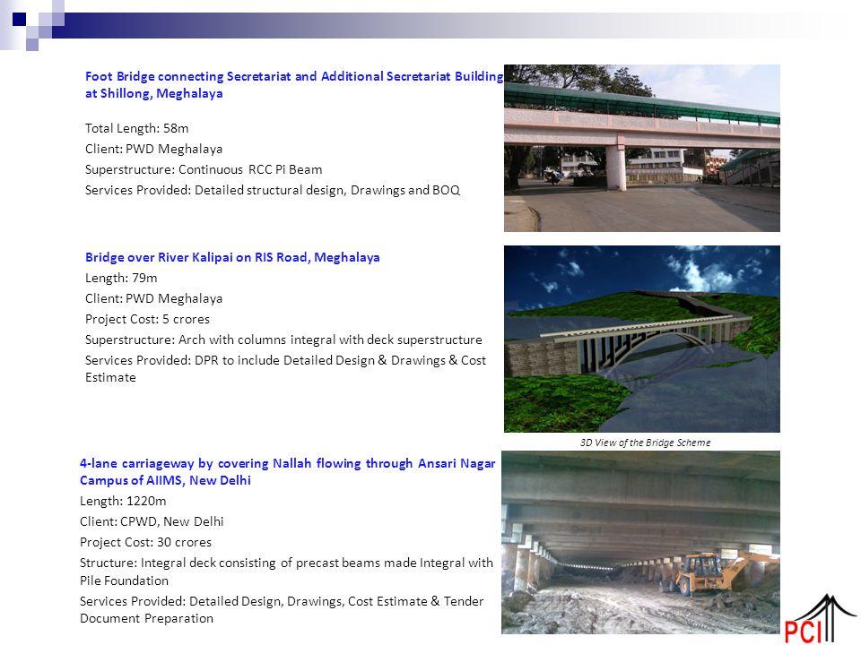 Foot Bridge connecting Secretariat and Additional Secretariat Building at Shillong, Meghalaya Total Length: 58m Client: PWD Meghalaya Superstructure: