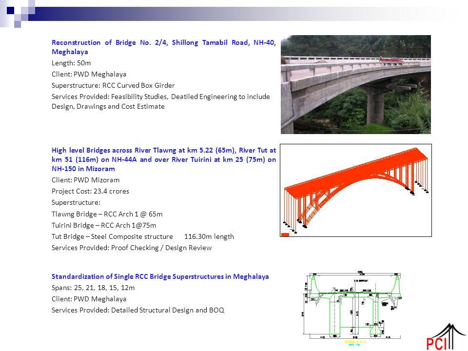 Reconstruction of Bridge No. 2/4, Shillong Tamabil Road, NH-40, Meghalaya Length: 50m Client: PWD Meghalaya Superstructure: RCC Curved Box Girder Serv