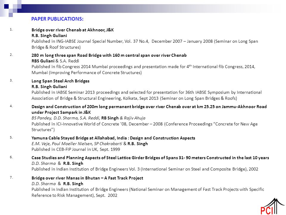PAPER PUBLICATIONS: 1. Bridge over river Chenab at Akhnoor, J&K R.B. Singh Guliani Published in ING-IABSE Journal Special Number, Vol. 37 No.4, Decemb