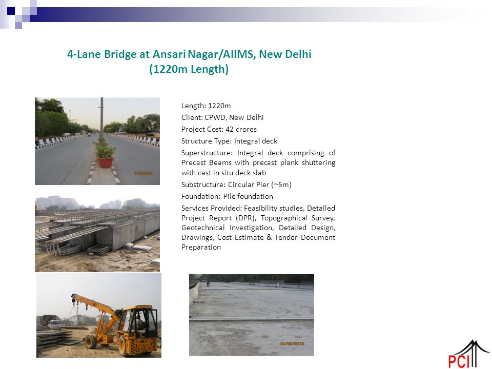 Length: 1220m Client: CPWD, New Delhi Project Cost: 42 crores Structure Type: Integral deck Superstructure: Integral deck comprising of Precast Beams