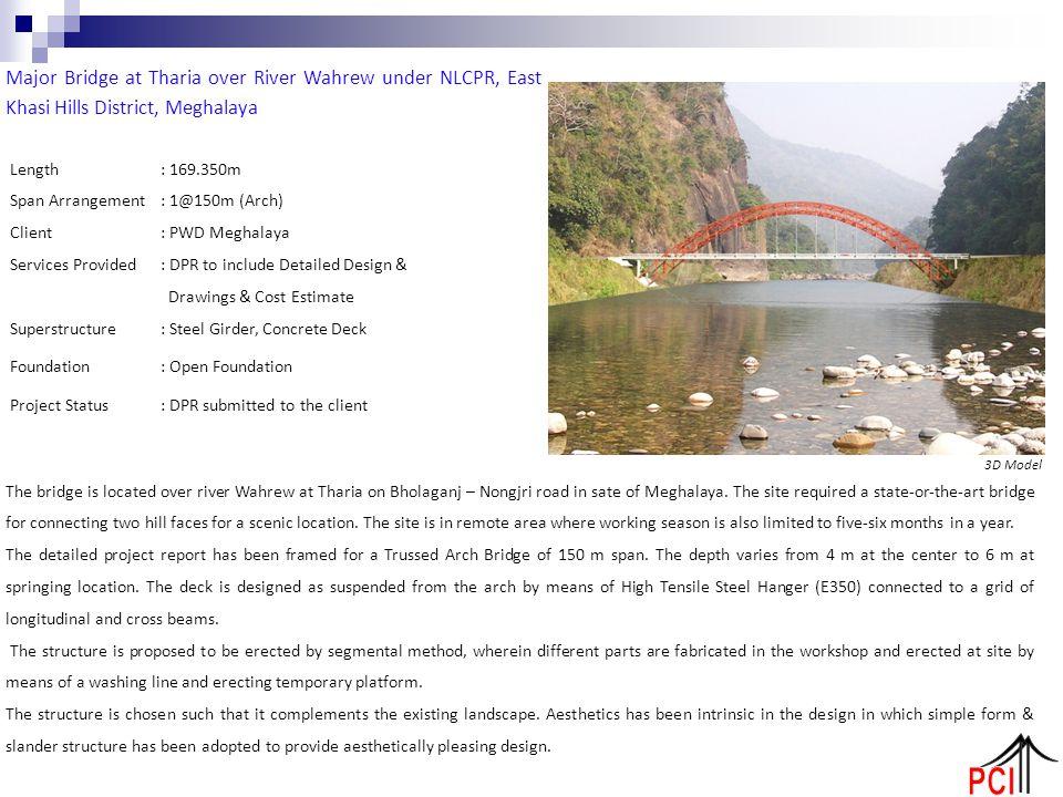 Major Bridge at Tharia over River Wahrew under NLCPR, East Khasi Hills District, Meghalaya Length: 169.350m Span Arrangement: 1@150m (Arch) Client: PW