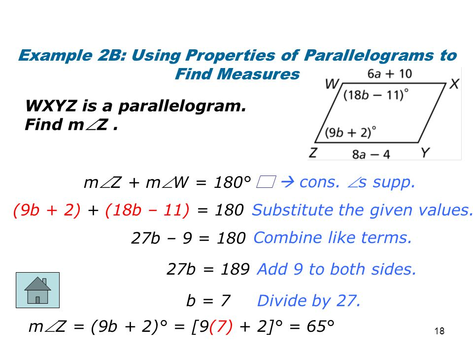 Example 2B: Using Properties of Parallelograms to Find Measures WXYZ is a parallelogram. Find mZ. Divide by 27. Add 9 to both sides. Combine like ter