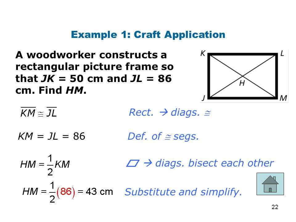 Example 1: Craft Application A woodworker constructs a rectangular picture frame so that JK = 50 cm and JL = 86 cm. Find HM. Rect.  diags.  Def. of