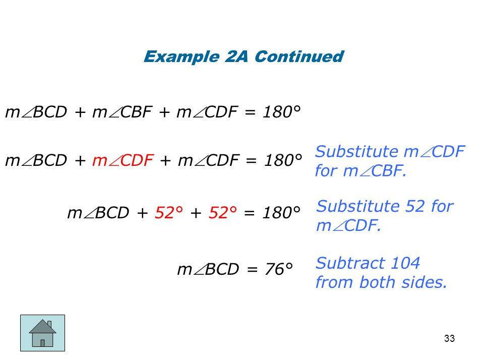 Example 2A Continued Substitute mCDF for mCBF. Substitute 52 for mCDF. Subtract 104 from both sides. mBCD + mCDF + mCDF = 180° mBCD + 52° + 52°