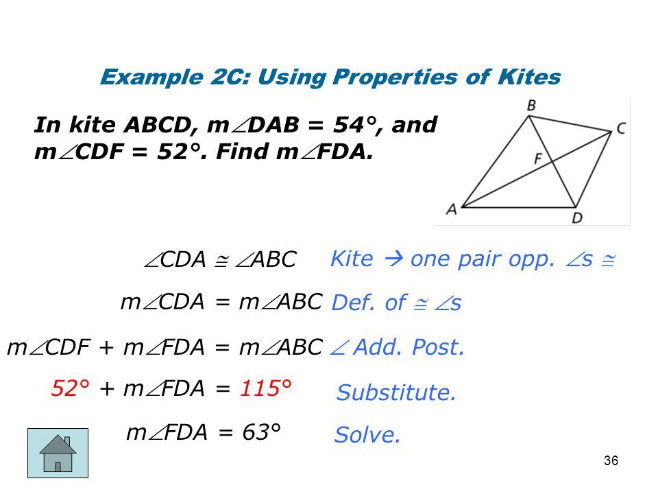 Kite  one pair opp. s  Example 2C: Using Properties of Kites Def. of  s  Add. Post. Substitute. Solve. In kite ABCD, mDAB = 54°, and mCDF = 52