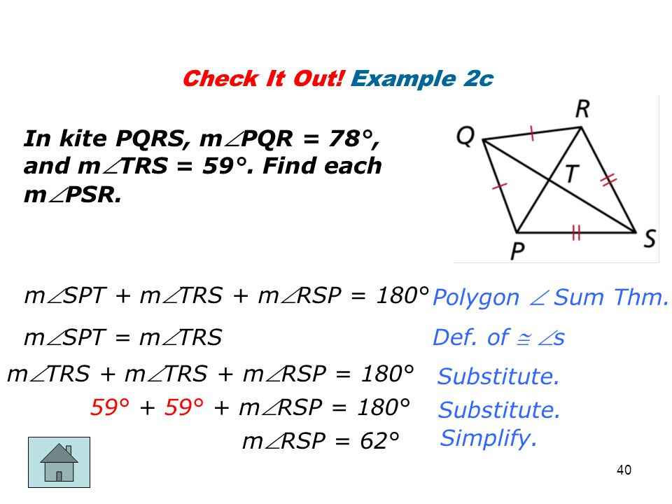 Check It Out! Example 2c Polygon  Sum Thm. Def. of  s Substitute. Simplify. In kite PQRS, mPQR = 78°, and mTRS = 59°. Find each mPSR. mSPT + m