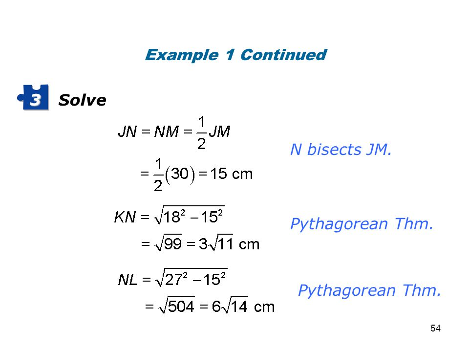 Solve 3 N bisects JM. Pythagorean Thm. Example 1 Continued 54