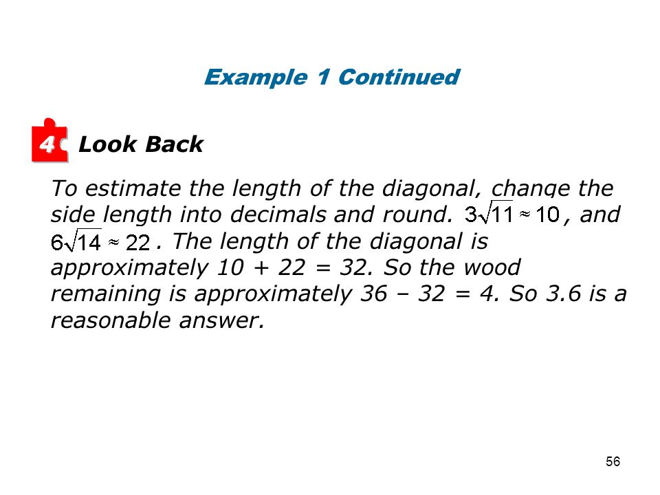 Look Back 4 Example 1 Continued To estimate the length of the diagonal, change the side length into decimals and round., and. The length of the diagon