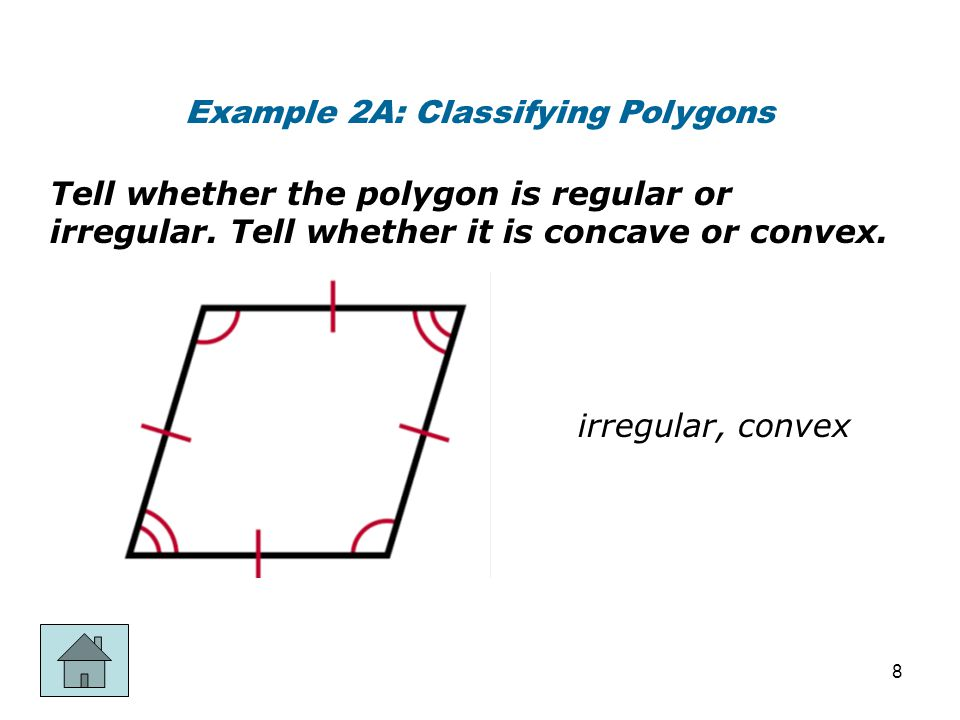 Example 2A: Classifying Polygons Tell whether the polygon is regular or irregular. Tell whether it is concave or convex. irregular, convex 8