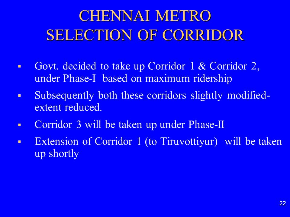 22  Govt. decided to take up Corridor 1 & Corridor 2, under Phase-I based on maximum ridership  Subsequently both these corridors slightly modified-